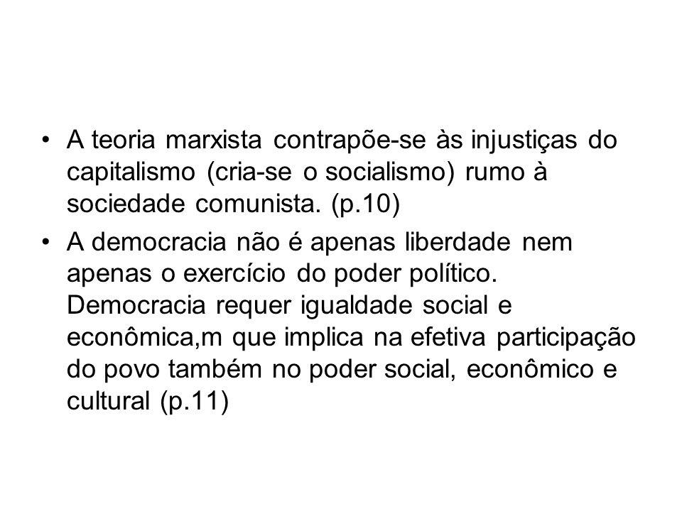A teoria marxista contrapõe-se às injustiças do capitalismo (cria-se o socialismo) rumo à sociedade comunista. (p.10)