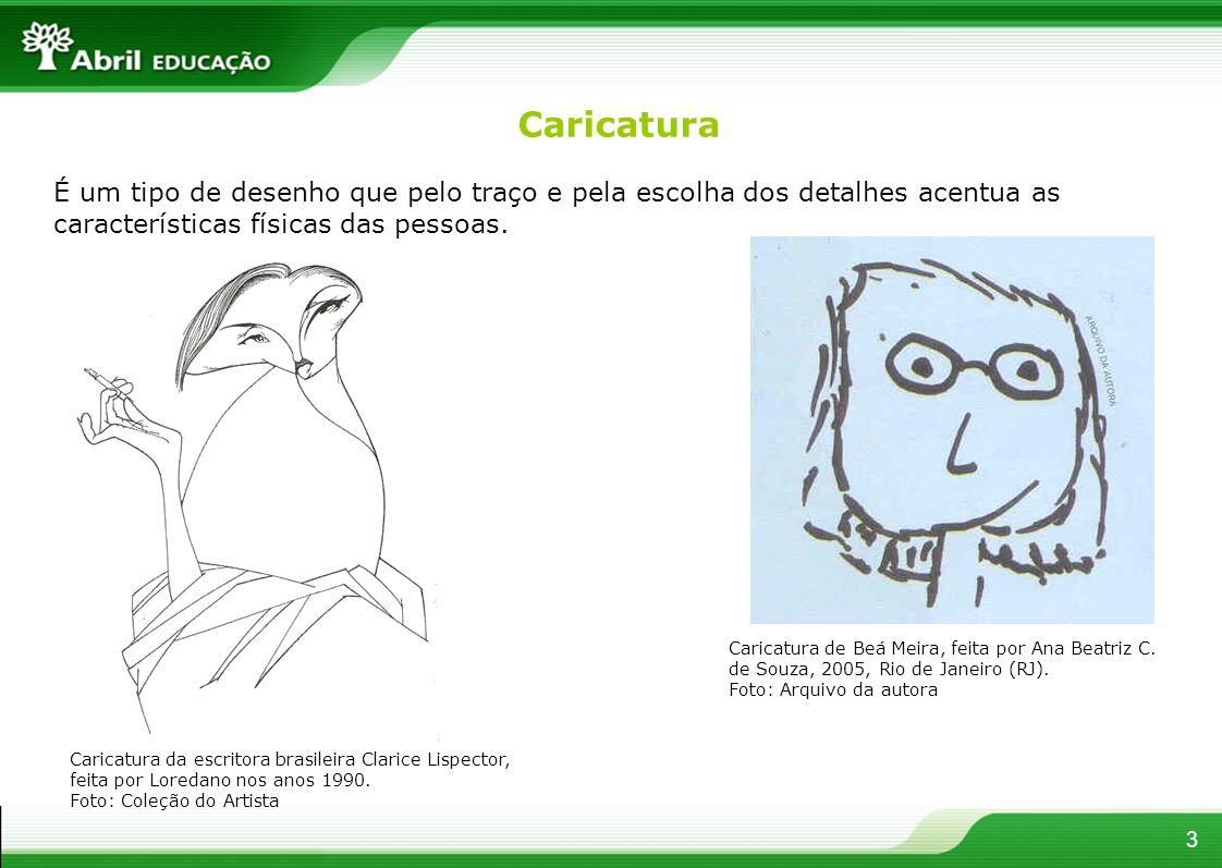 Caricatura É um tipo de desenho que pelo traço e pela escolha dos detalhes acentua as características físicas das pessoas.