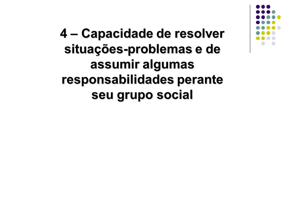 4 – Capacidade de resolver situações-problemas e de assumir algumas responsabilidades perante seu grupo social