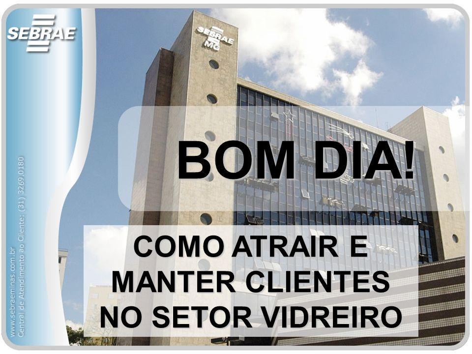 COMO ATRAIR E MANTER CLIENTES NO SETOR VIDREIRO