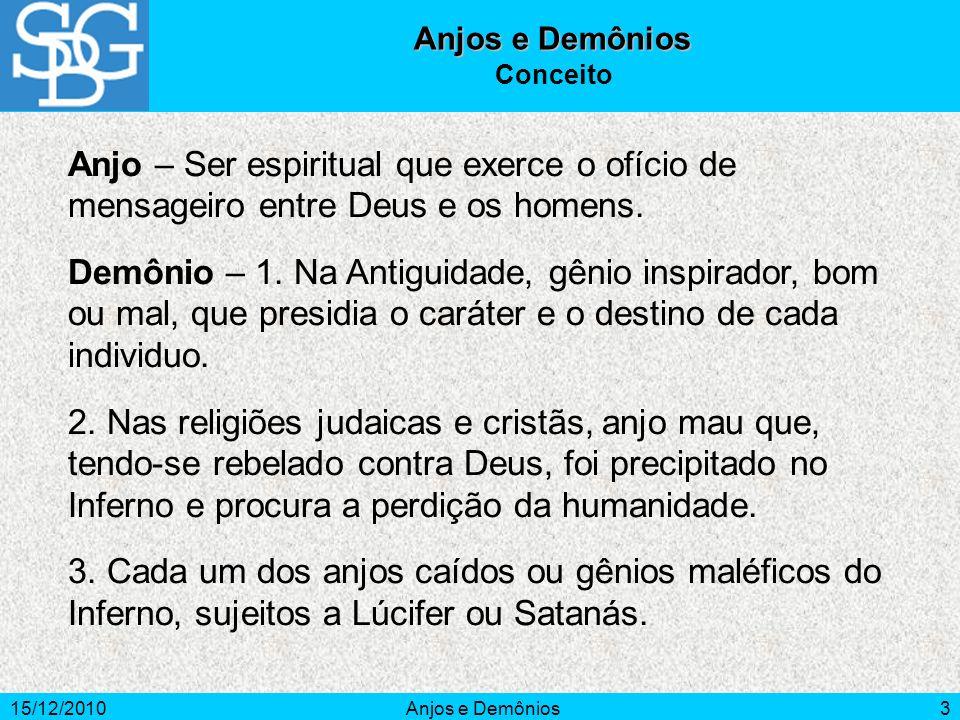 Anjos e Demônios Conceito. Anjo – Ser espiritual que exerce o ofício de mensageiro entre Deus e os homens.