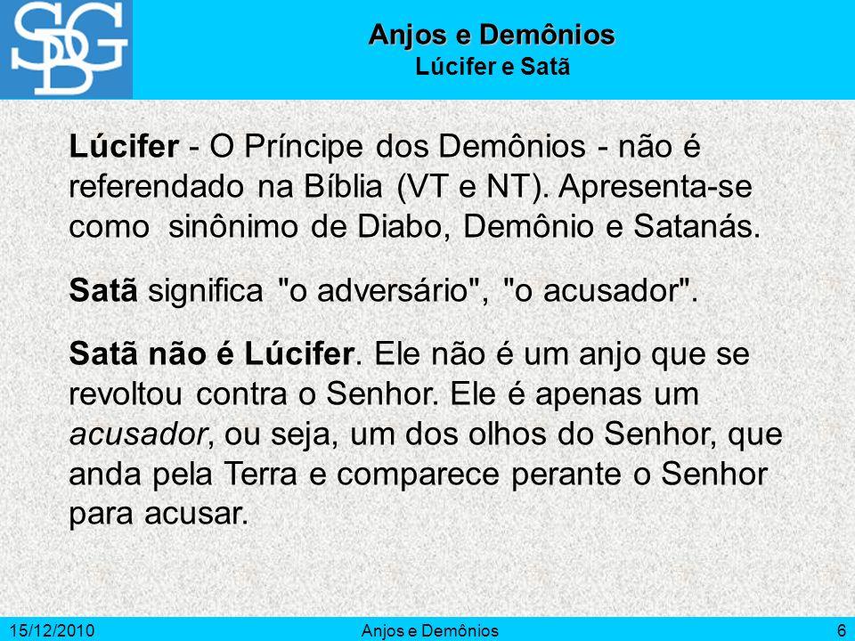 Satã significa o adversário , o acusador .