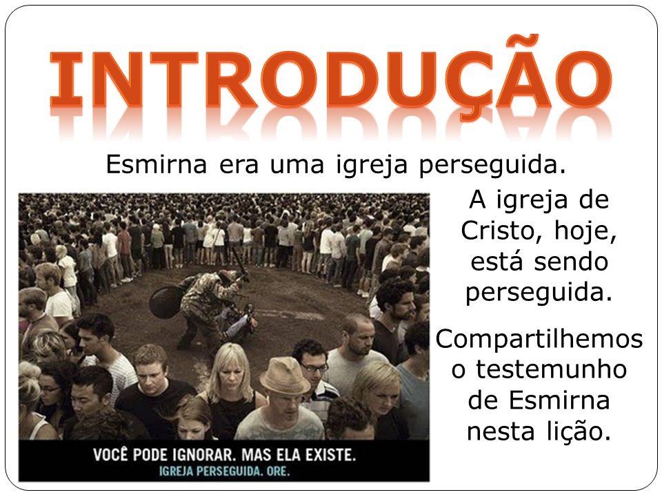 INTRODUÇÃO Esmirna era uma igreja perseguida.
