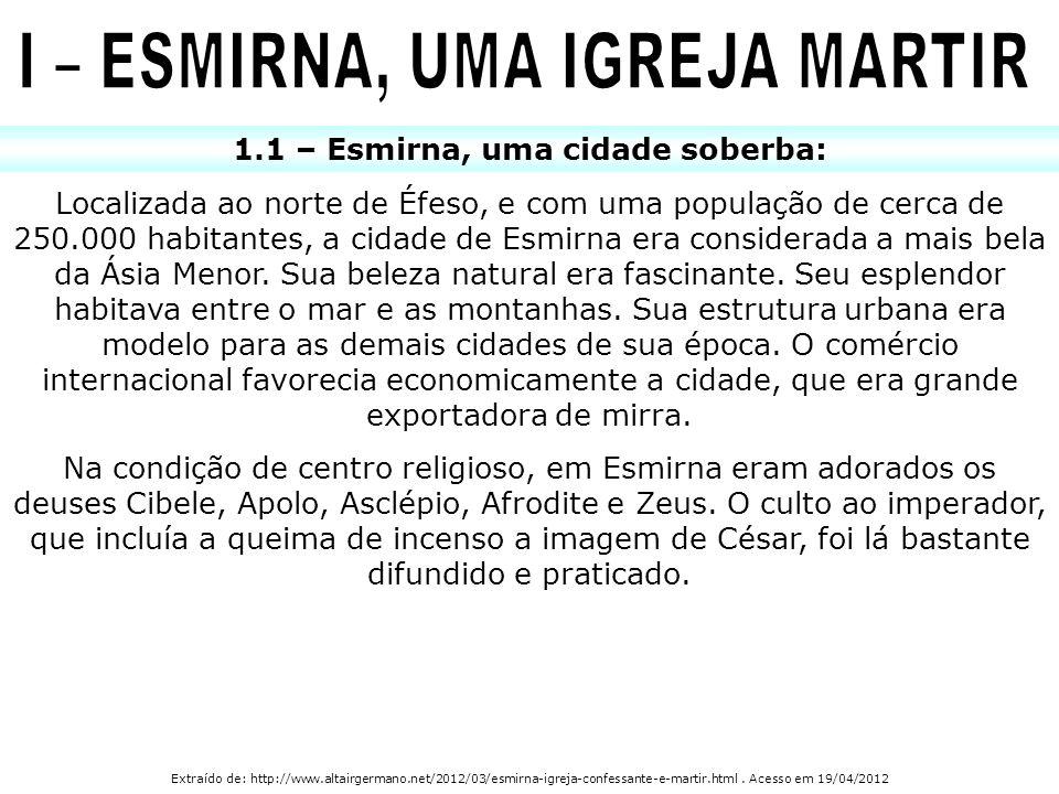 I – ESMIRNA, UMA IGREJA MARTIR 1.1 – Esmirna, uma cidade soberba: