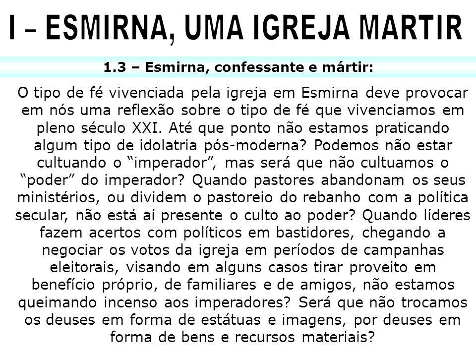 I – ESMIRNA, UMA IGREJA MARTIR 1.3 – Esmirna, confessante e mártir: