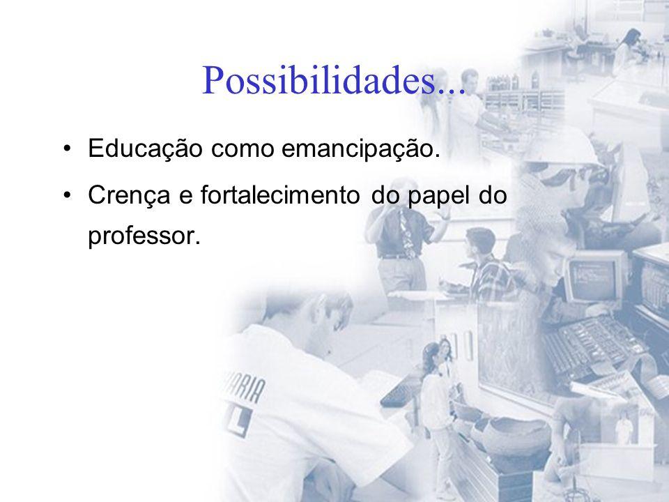 Possibilidades... Educação como emancipação.