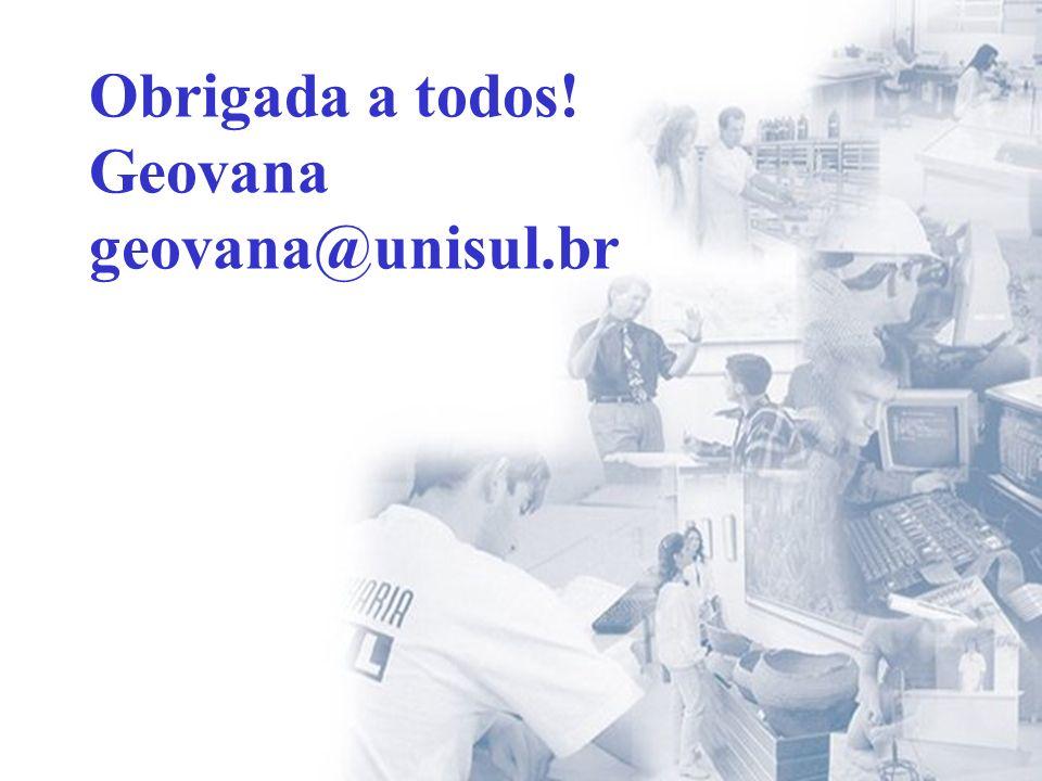 Obrigada a todos! Geovana geovana@unisul.br