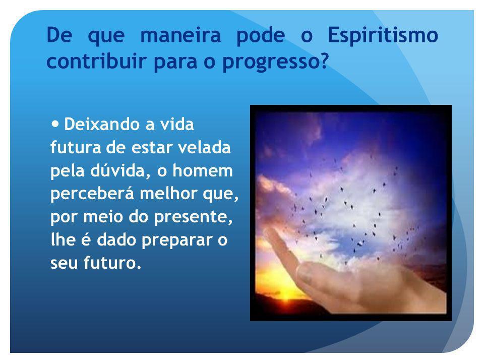 De que maneira pode o Espiritismo contribuir para o progresso