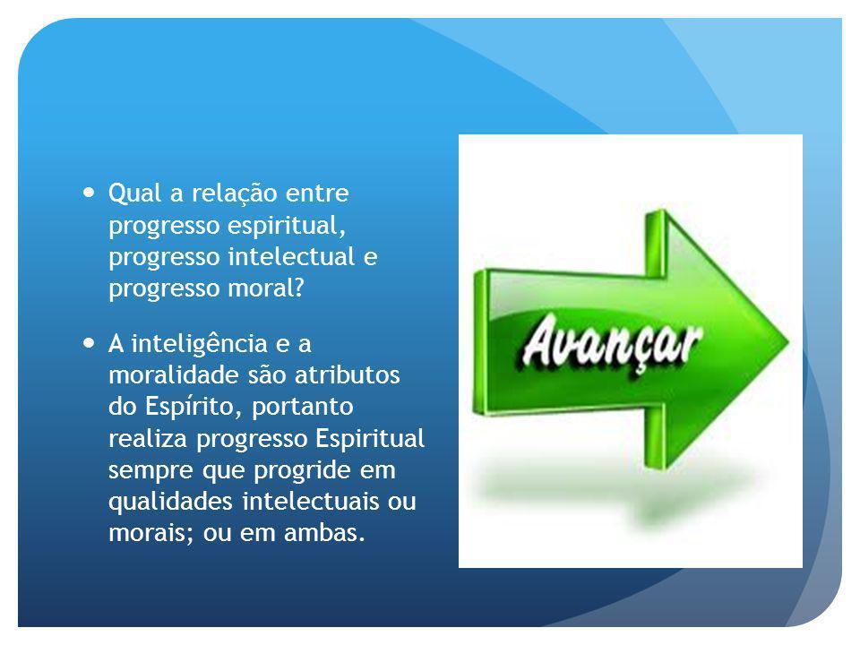 Qual a relação entre progresso espiritual, progresso intelectual e progresso moral