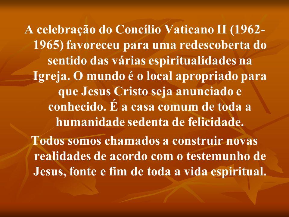 A celebração do Concílio Vaticano II (1962-1965) favoreceu para uma redescoberta do sentido das várias espiritualidades na Igreja. O mundo é o local apropriado para que Jesus Cristo seja anunciado e conhecido. É a casa comum de toda a humanidade sedenta de felicidade.