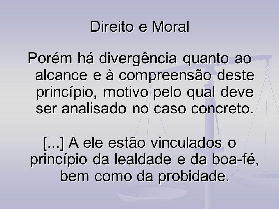 Direito e Moral Porém há divergência quanto ao alcance e à compreensão deste princípio, motivo pelo qual deve ser analisado no caso concreto.