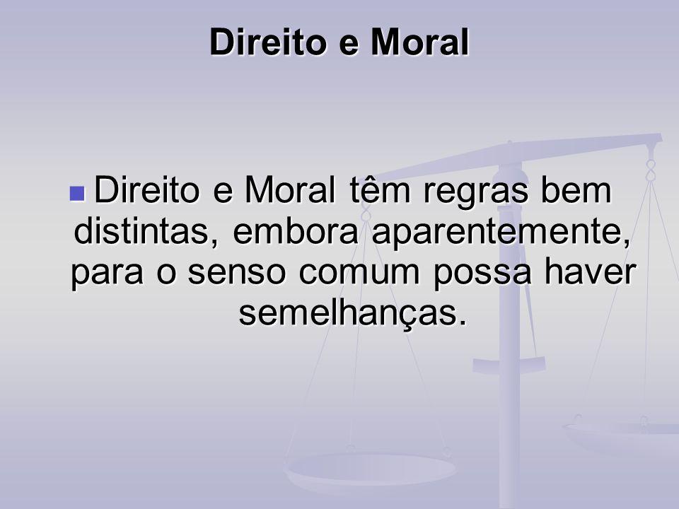 Direito e Moral Direito e Moral têm regras bem distintas, embora aparentemente, para o senso comum possa haver semelhanças.