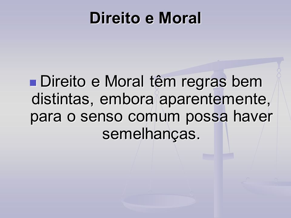 Direito e MoralDireito e Moral têm regras bem distintas, embora aparentemente, para o senso comum possa haver semelhanças.