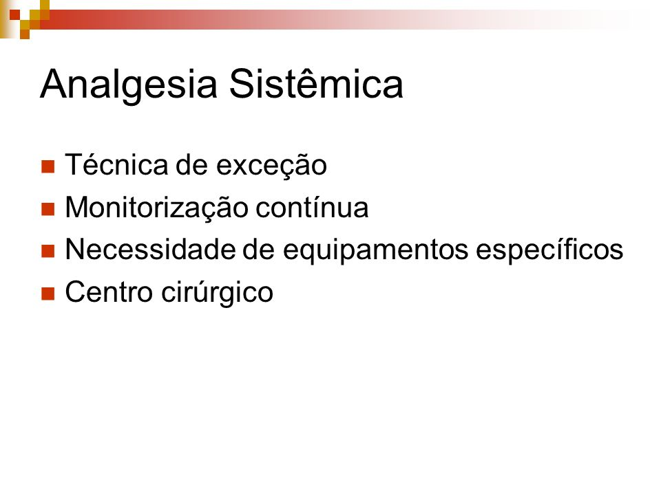 Analgesia Sistêmica Técnica de exceção Monitorização contínua