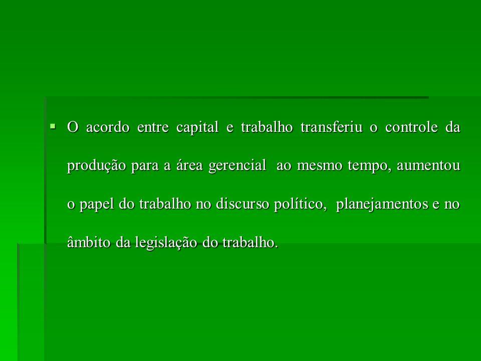 O acordo entre capital e trabalho transferiu o controle da produção para a área gerencial ao mesmo tempo, aumentou o papel do trabalho no discurso político, planejamentos e no âmbito da legislação do trabalho.