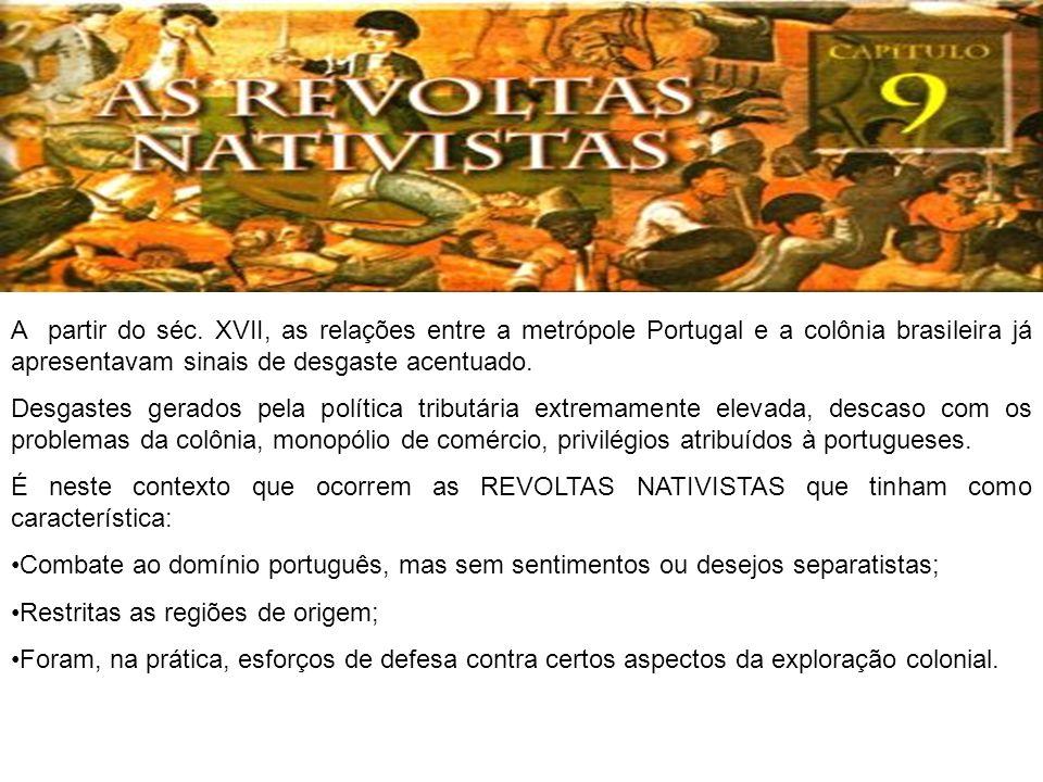 A partir do séc. XVII, as relações entre a metrópole Portugal e a colônia brasileira já apresentavam sinais de desgaste acentuado.
