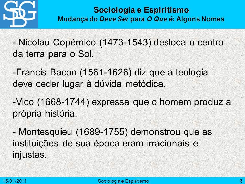 - Nicolau Copérnico (1473-1543) desloca o centro da terra para o Sol.