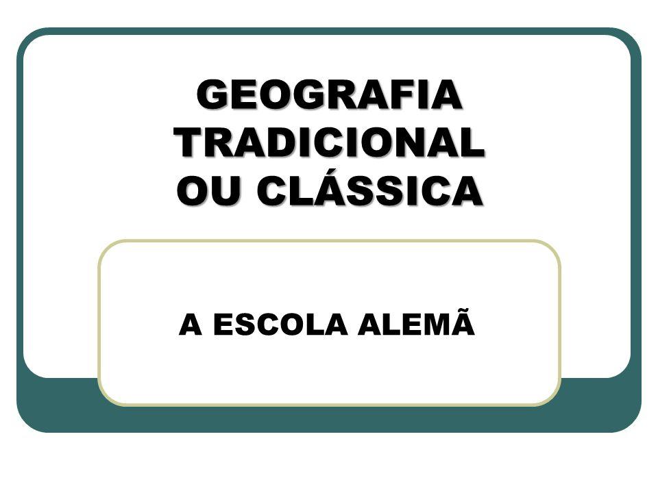 GEOGRAFIA TRADICIONAL OU CLÁSSICA