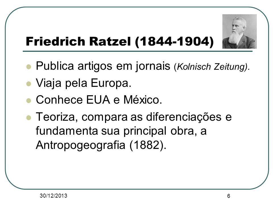 Friedrich Ratzel (1844-1904) Publica artigos em jornais (Kolnisch Zeitung). Viaja pela Europa. Conhece EUA e México.