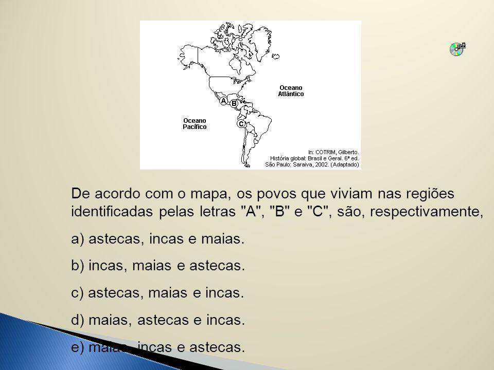 De acordo com o mapa, os povos que viviam nas regiões identificadas pelas letras A , B e C , são, respectivamente,