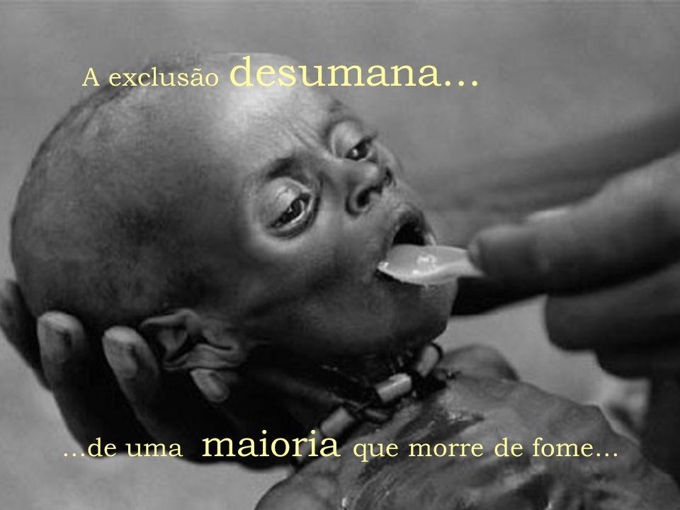 ...de uma maioria que morre de fome...