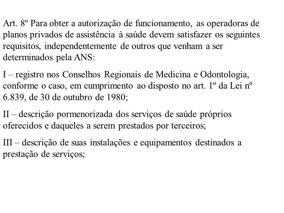 Art. 8º Para obter a autorização de funcionamento, as operadoras de planos privados de assistência à saúde devem satisfazer os seguintes requisitos, independentemente de outros que venham a ser determinados pela ANS: