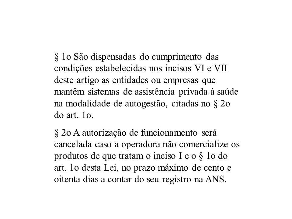 § 1o São dispensadas do cumprimento das condições estabelecidas nos incisos VI e VII deste artigo as entidades ou empresas que mantêm sistemas de assistência privada à saúde na modalidade de autogestão, citadas no § 2o do art. 1o.