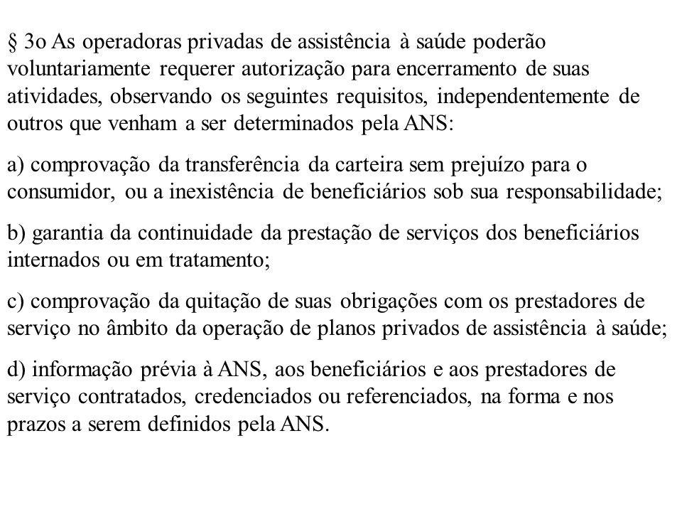 § 3o As operadoras privadas de assistência à saúde poderão voluntariamente requerer autorização para encerramento de suas atividades, observando os seguintes requisitos, independentemente de outros que venham a ser determinados pela ANS: