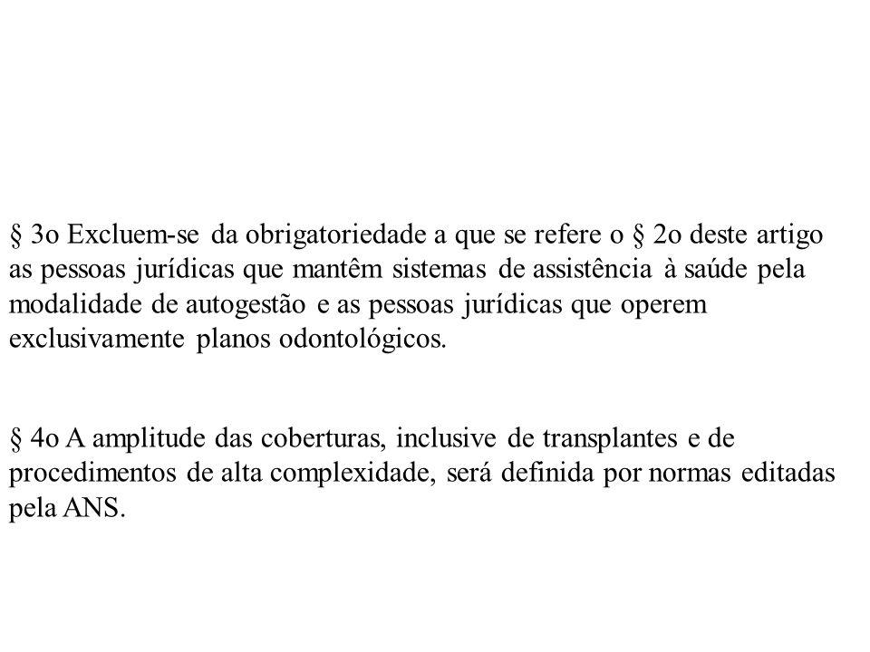 § 3o Excluem-se da obrigatoriedade a que se refere o § 2o deste artigo as pessoas jurídicas que mantêm sistemas de assistência à saúde pela modalidade de autogestão e as pessoas jurídicas que operem exclusivamente planos odontológicos.
