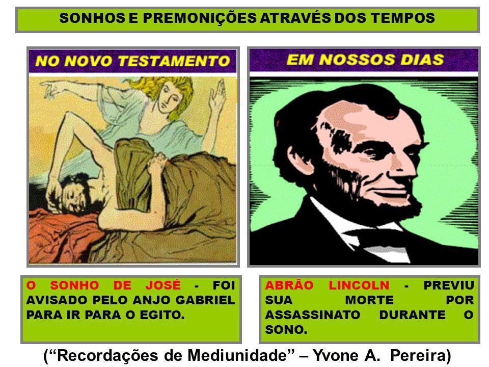 ( Recordações de Mediunidade – Yvone A. Pereira)