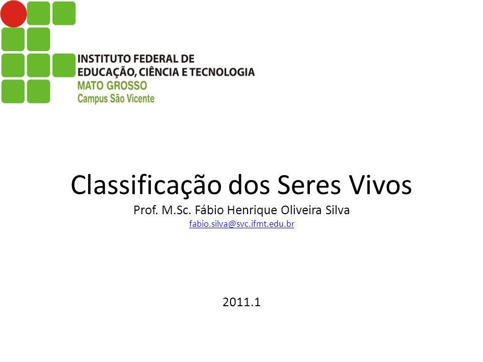 Classificação dos Seres Vivos Prof. M. Sc