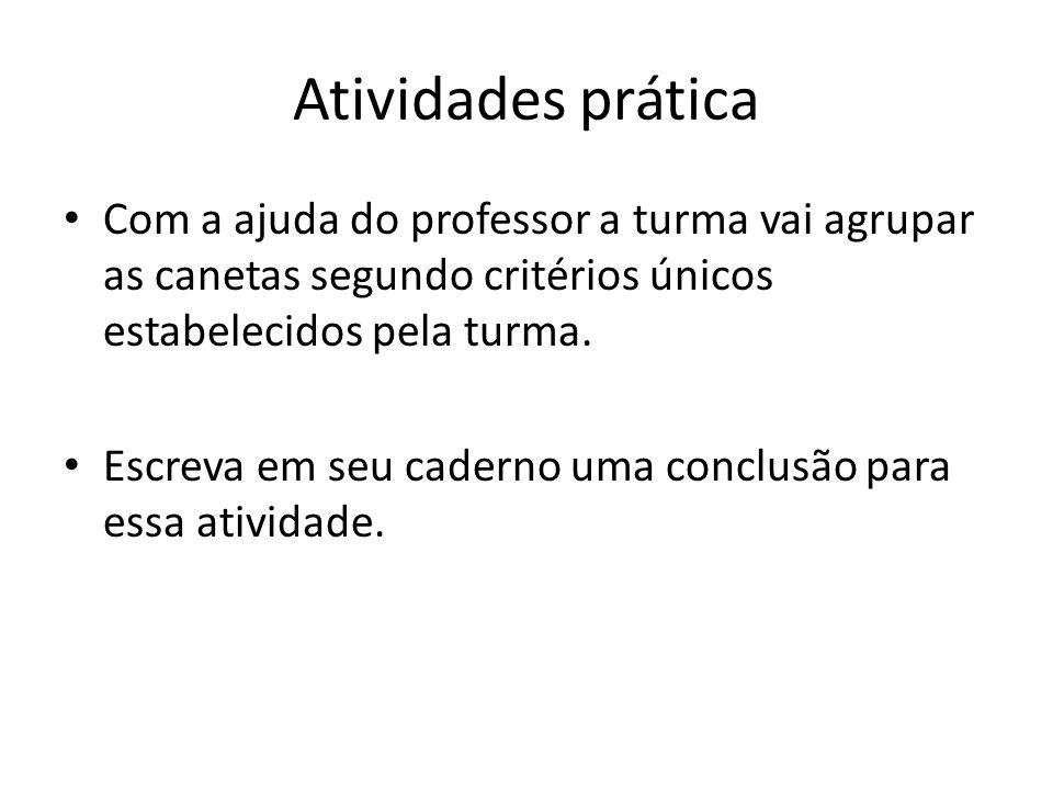 Atividades prática Com a ajuda do professor a turma vai agrupar as canetas segundo critérios únicos estabelecidos pela turma.
