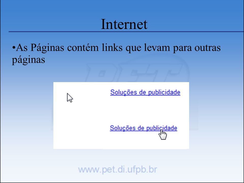 Internet As Páginas contém links que levam para outras páginas