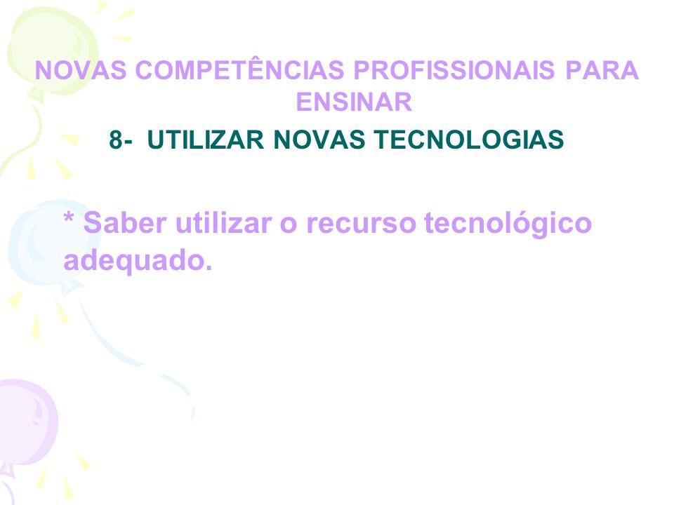 * Saber utilizar o recurso tecnológico adequado.