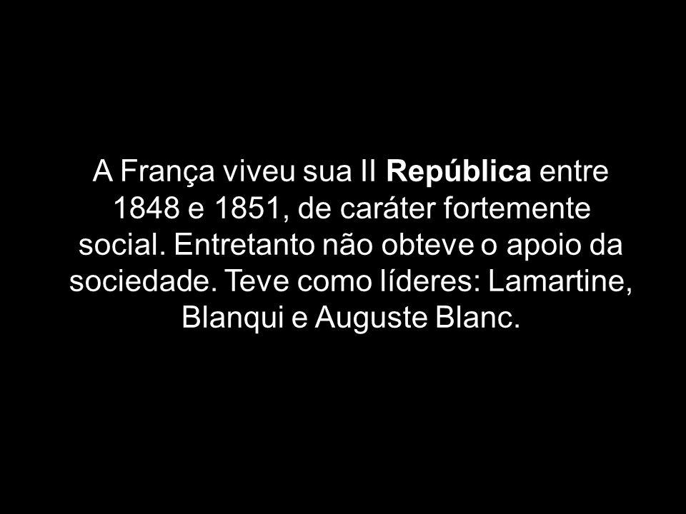 A França viveu sua II República entre 1848 e 1851, de caráter fortemente social.