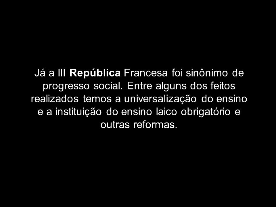 Já a III República Francesa foi sinônimo de progresso social