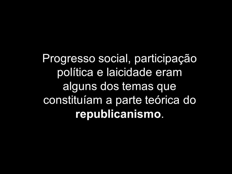Progresso social, participação política e laicidade eram alguns dos temas que constituíam a parte teórica do republicanismo.