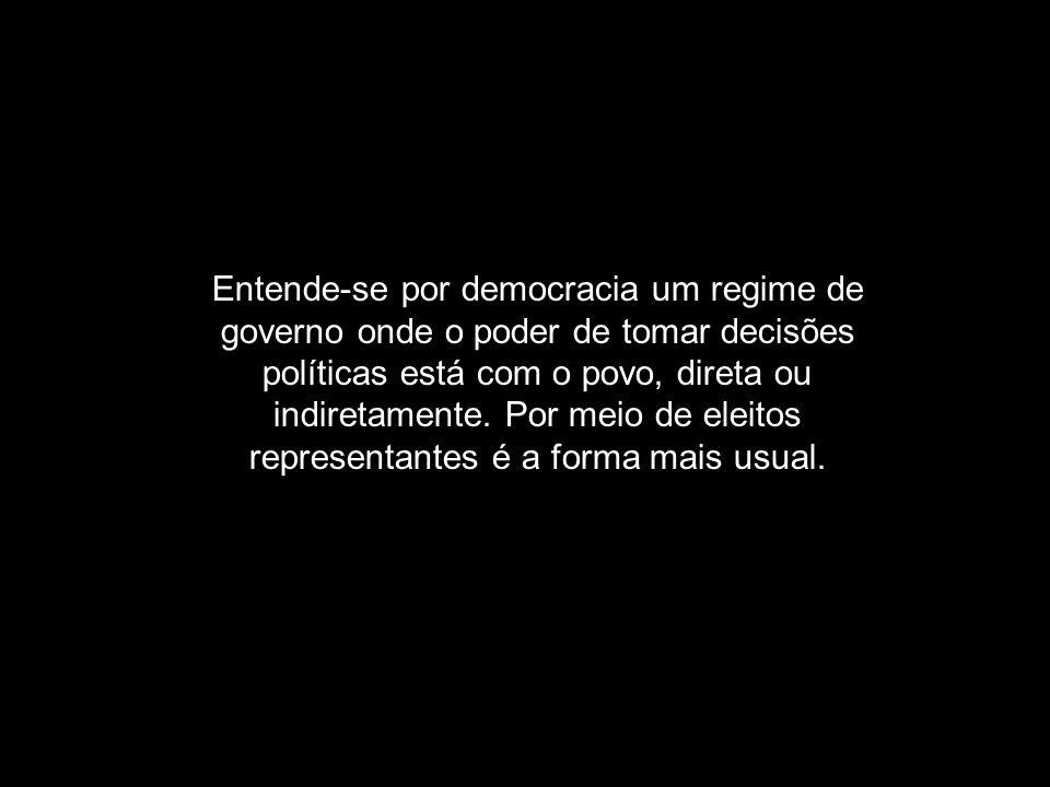 Entende-se por democracia um regime de governo onde o poder de tomar decisões políticas está com o povo, direta ou indiretamente.