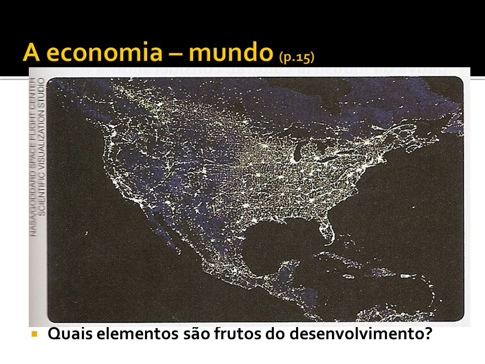 A economia – mundo (p.15) Quais elementos são frutos do desenvolvimento