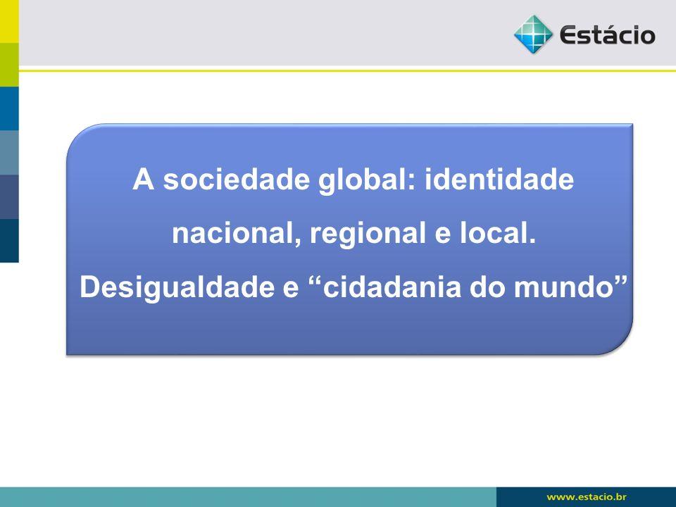 A sociedade global: identidade nacional, regional e local