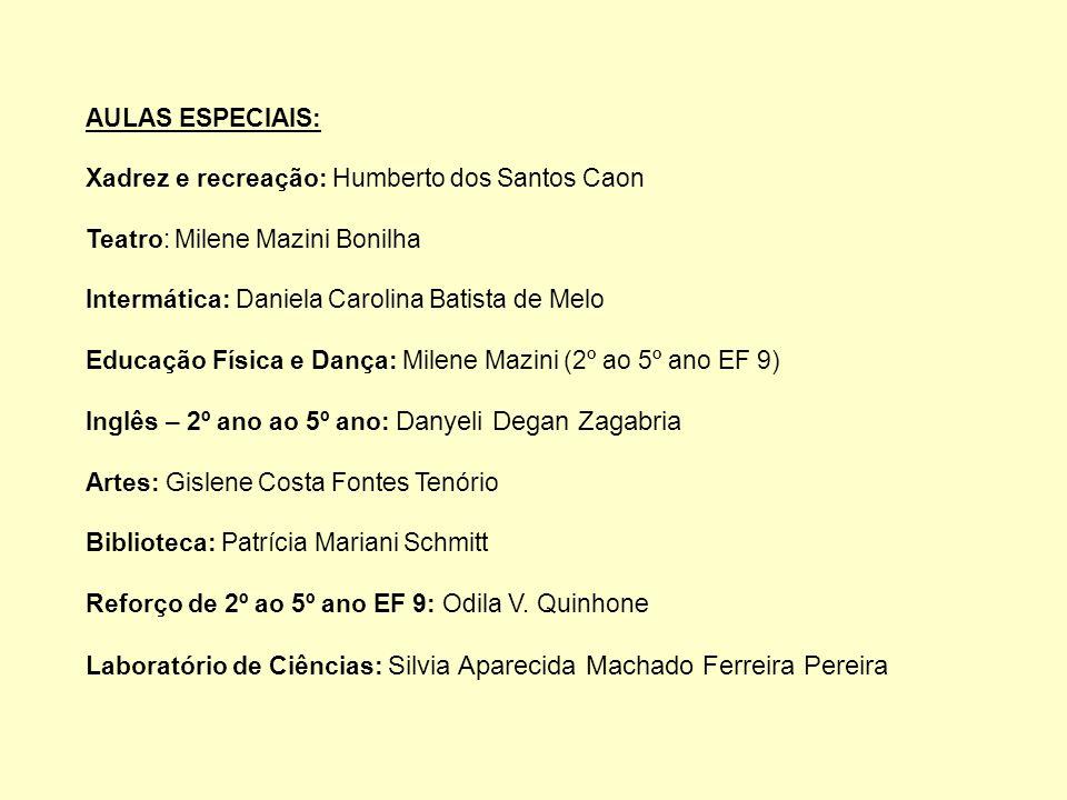 AULAS ESPECIAIS:Xadrez e recreação: Humberto dos Santos Caon. Teatro: Milene Mazini Bonilha. Intermática: Daniela Carolina Batista de Melo.
