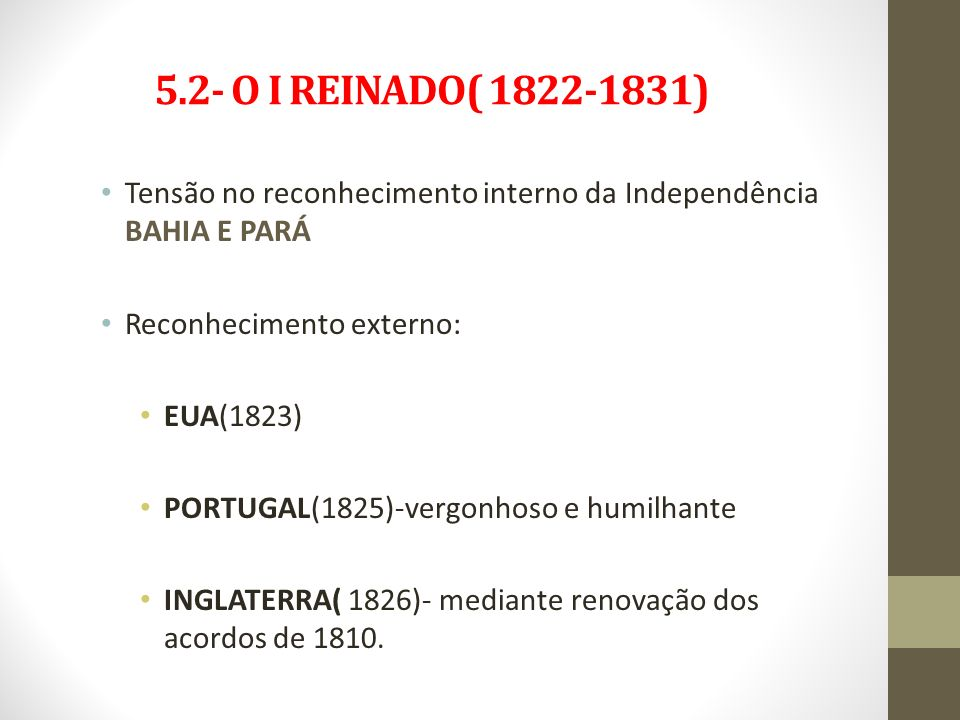 5.2- O I REINADO( 1822-1831) Tensão no reconhecimento interno da Independência BAHIA E PARÁ.