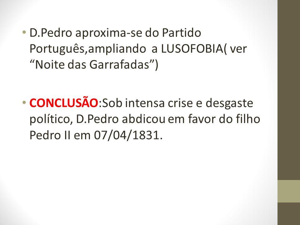 D.Pedro aproxima-se do Partido Português,ampliando a LUSOFOBIA( ver Noite das Garrafadas )