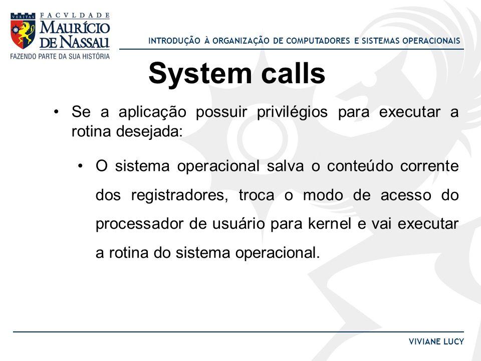 System calls Se a aplicação possuir privilégios para executar a rotina desejada:
