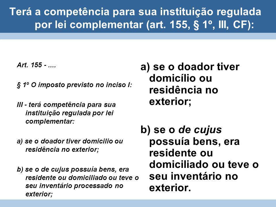 a) se o doador tiver domicílio ou residência no exterior;