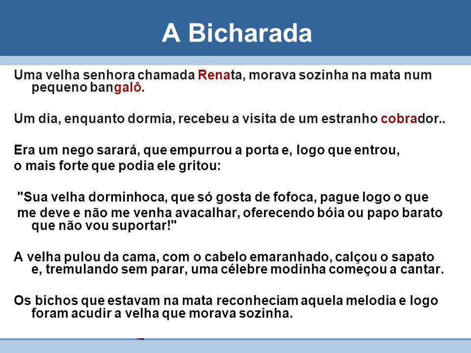 A BicharadaUma velha senhora chamada Renata, morava sozinha na mata num pequeno bangalô.