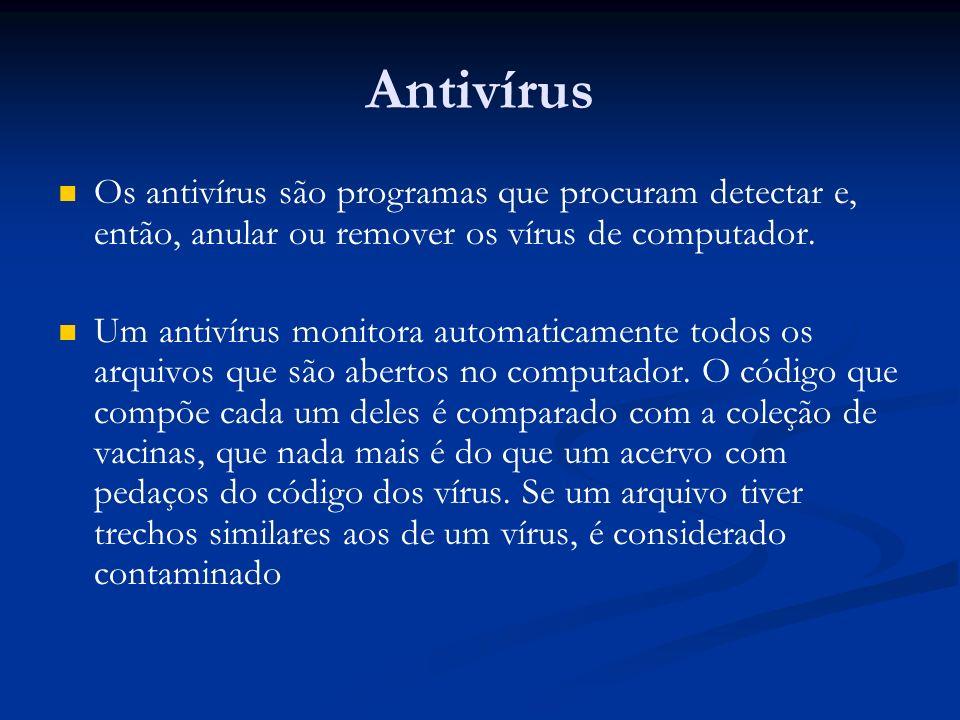 Antivírus Os antivírus são programas que procuram detectar e, então, anular ou remover os vírus de computador.