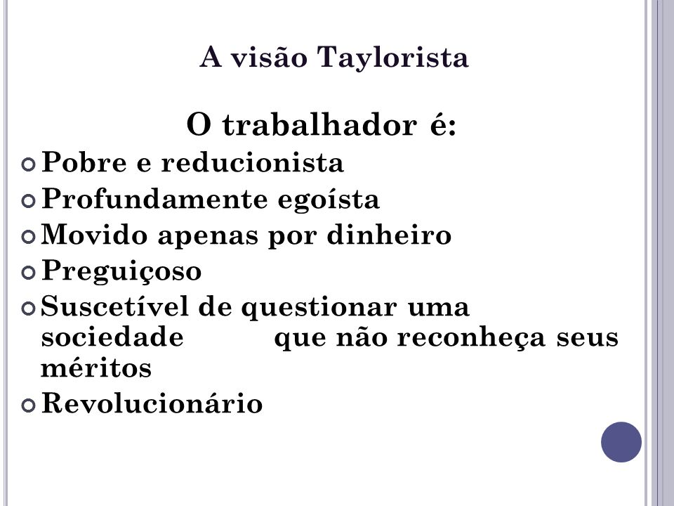 O trabalhador é: A visão Taylorista Pobre e reducionista
