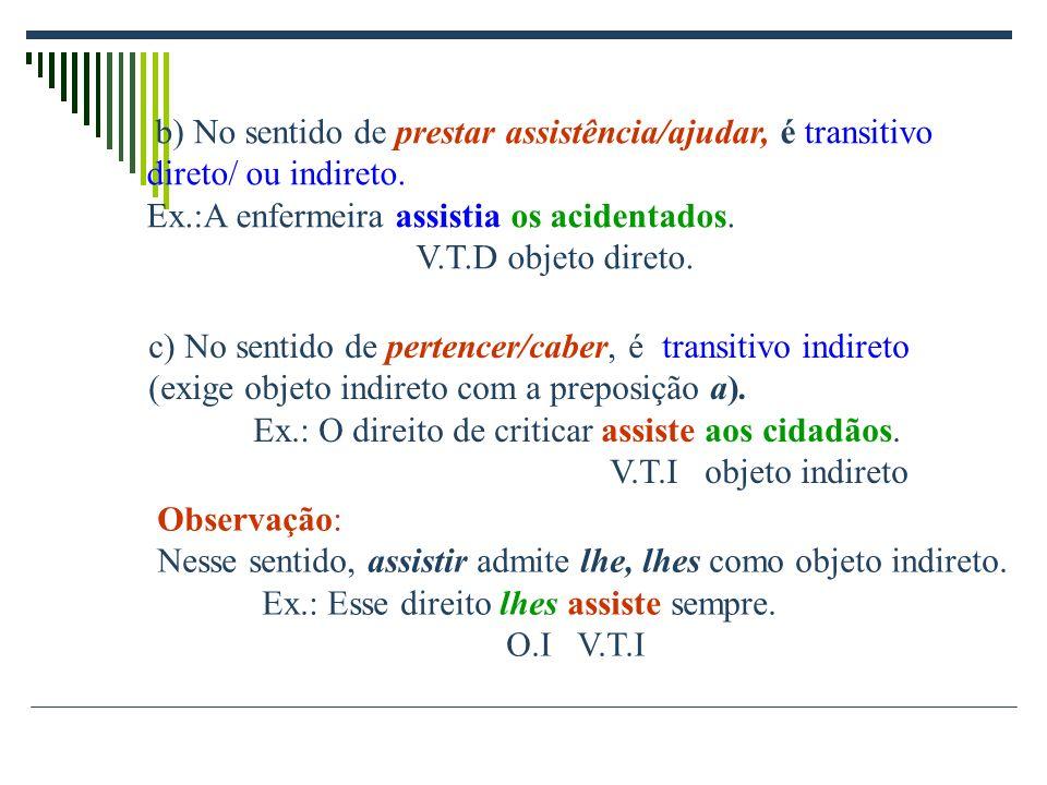 b) No sentido de prestar assistência/ajudar, é transitivo