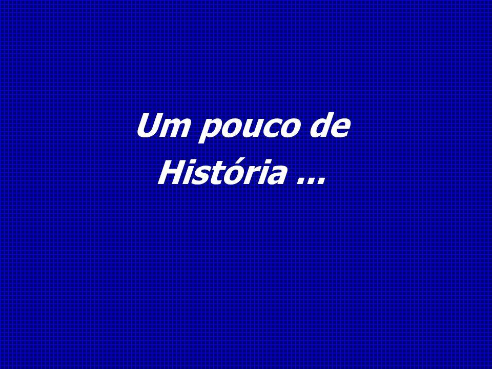 Um pouco de História ...